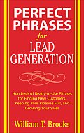 Perfect Phrases for Lead Generation: Hundreds of Ready-To-Use Phrases for Finding New Customers, Keeping Your Pipeline Full, and Growing Your Sales
