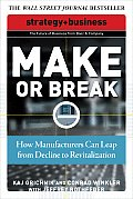 Make or Break: How Manufacturers Can Leap from Decline to Revitalization (Strategy + Business)