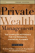 Private Wealth Management The Complete Reference for the Personal Financial Planner