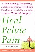 Heal Pelvic Pain The Proven Stretching Strengthening & Nutrition Program for Relieving Pain Incontinence IBS & Other Symptoms