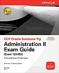 OCP Oracle Database 11g Administration II Exam Guide Exam 1Z0 053 With CDROM