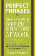 Perfect Phrases for Dealing with Difficult Situations at Work Hundreds of Ready To Use Phrases for Coming Out on Top Even in the Toughest Office Cond