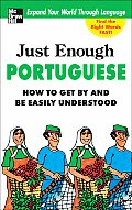 Just Enough Portuguese: How to Get by and Be Easily Understood (Just Enough)
