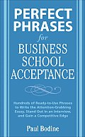 Perfect Phrases for Business School Acceptance: Hundreds of Ready-To-Use Phrases to Write the Attention-Grabbing Essay, Stand Out in an Interview, and (Perfect Phrases) Cover