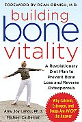 Building Bone Vitality: A Revolutionary Diet Plan to Prevent Bone Loss and Reverse Osteoporosis--Without Dairy Foods, Calcium, Estrogen, or Dr