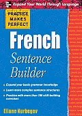 Practice Makes Perfect: French Sentence Builder (09 Edition)