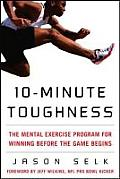 10-minute Toughness: the Mental Exercise Program for Winning Before the Game Begins (08 Edition)