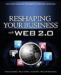 Reshaping Your Business With Web 2. 0: Using the New Collaborative Technologies To Lead Business Transformation (09 Edition)