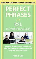 Perfect Phrases for ESL Everyday Business Life: Hundreds of Ready-To-Use Phrases That Help You Navigate Any English-Language Situation in the Workplac (Perfect Phrases) Cover
