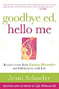 Goodbye Ed Hello Me Recover From Your Eating Disorder & Fall in Love with Life