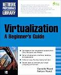 Virtualization: A Beginner's Guide