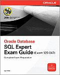 OCA Oracle Database SQL Certified Expert Exam Guide: Exam 1Z0-047 [With CDROM]