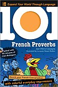 101 French Proverbs with MP3 Disc Enrich Your French Conversation with Colorful Everyday Sayings