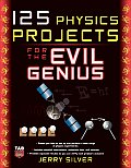 125 Physics Projects for the Evil Genius (Evil Genius)