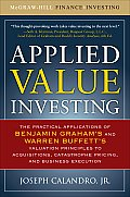 Applied Value Investing: The Practical Application of Benjamin Graham and Warren Buffett's Valuation Principles to Acquisitions, Catastrophe Pr