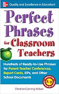 Perfect Phrases for Classroom Teachers: Hundreds of Ready-To-Use Phrases for Parent-Teacher Conferences, Report Cards, IEPs and Other School (Perfect Phrases) Cover