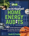 Do-It-Yourself Home Energy Audits: 140 Simple Solutions to Lower Energy Costs, Increase Your Home's Efficiency, and Save the Environment