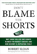 Don't Blame the Shorts: Why Short Sellers Are Always Blamed for Market Crashes and How History Is Repeating Itself Cover