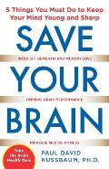 Save Your Brain The 5 Things You Must Do