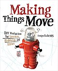 Making Things Move DIY Mechanisms for Inventors Hobbyists & Artists