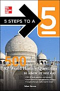 5 Steps to a 5 500 AP World History Questions to Know by Test Day (5 Steps to a 5)