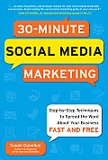 30 Minute Social Media Marketing Step by Step Techniques to Spread the Word About Your Business Fast & Free