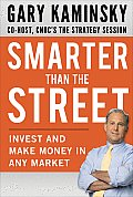 Smarter Than the Street Invest & Make Money in Any Market