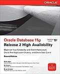 Oracle Database 11G Release 2 High Availability 2nd Edition Maximize Your Availability with Grid Infrastructure Oracle Real Application Clusters & Oracle Data Guard
