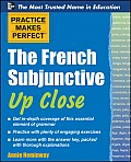 Practice Makes Perfect the French Subjunctive Up Close (Practice Makes Perfect)