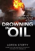 Drowning in Oil: BP and the Reckless Pursuit of Profit