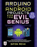 Arduino Android Projects for the Evil Genius: Control Arduino with Your Smartphone or Tablet (Evil Genius) Cover