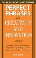 Perfect Phrases for Creativity and Innovation: Hundreds of Ready-To-Use Phrases for Break-Through Thinking, Problem Solving, and Inspiring Team Collab (Perfect Phrases) Cover