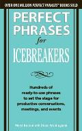 Perfect Phrases for Icebreakers: Hundreds of Ready-To-Use Phrases to Set the Stage for Productive Conversations, Meetings, and Events (Perfect Phrases) Cover