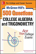 McGraw Hills 500 College Algebra & Trigonometry Questions Ace Your College Exams