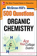 McGraw-Hill's 500 Organic Chemistry Questions: Ace Your College Exams