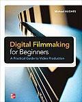Digital Filmmaking for Beginners a Practical Guide To Video Production (12 Edition)