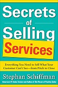 Secrets of Selling Services: Everything You Need to Sell What Your Customer Can't See--From Pitch to Close