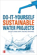 Do It Yourself Sustainable Water Projects Collect Store Purify & Drill for Water