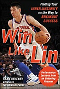Win Like Lin Finding Your Inner Linsanity on the Way to Breakout Success