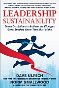 Leadership Sustainability Seven Disciplines to Achieve the Changes Great Leaders Know They Must Make