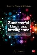 Successful Business Intelligence: Unlock the Value of Bi & Big Data, Second Edition