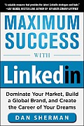Maximum Success with LinkedIn Dominate Your Market Build a Global Brand & Create the Career of Your Dreams