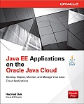 Java Ee Applications on Oracle Java Cloud:: Develop, Deploy, Monitor, and Manage Your Java Cloud Applications