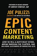 Epic Content Marketing How to Tell a Different Story Break through the Clutter & Win More Customers by Marketing Less
