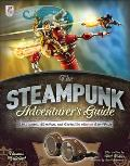 Steampunk Adventurers Guide Contraptions Creations & Curiosities Anyone Can Make