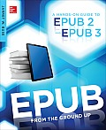 EPUB From the Ground Up A Hands On Guide to EPUB 2 & EPUB 3
