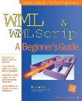 WML & WMLScript: A Beginner's Guide (Beginner's Guides)