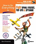 How to Do Everything to Fight Spam Viruses Pop Ups & Spyware With CDROM