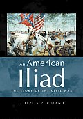 American Iliad The Story Of The Civil War 2nd Edition