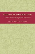 Boxing Plato's Shadow: An Introduction To The Study Of Human Communication by Michael Dues